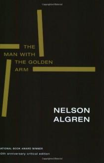 The Man with the Golden Arm - Kurt Vonnegut, Daniel Simon, Studs Terkel, Nelson Algren, William J. Savage Jr.