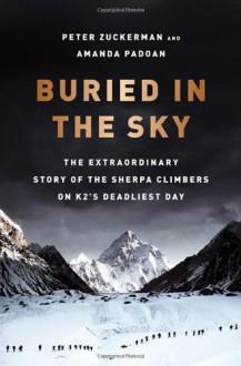 Buried in the Sky: The Extraordinary Story of the Sherpa Climbers on K2's Deadliest Day - Peter Zuckerman,Amanda Padoan