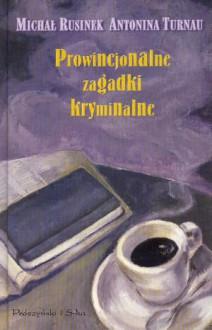 Prowincjonalne zagadki kryminalne - Michał Rusinek, Antonina Turnau