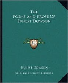 The Poems And Prose Of Ernest Dowson - Ernest Dowson
