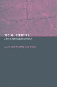Social Identities: Multidisciplinary Approaches - Steve Spencer, Gary Taylor