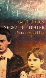 Sechzig Lichter - Gail Jones, Conny Lösch
