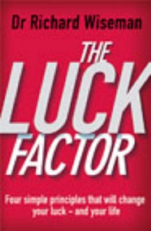 The Luck Factor: The Scientific Study of the Lucky Mind - Richard Wiseman