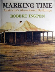 Marking Time Australia's Abandoned Buildings - Robert Ingpen