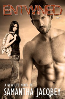 Entwined: Book 3 of A New Life Series - Samantha Jacobey