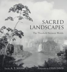 Sacred Landscapes: The Threshold Between Worlds - A.T. Mann, Lynn Davis