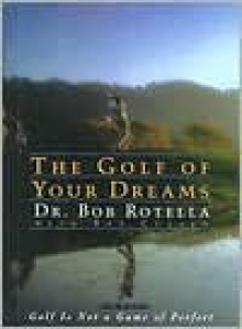 The Golf of Your Dreams - Bob Rotella, Bob Cullen