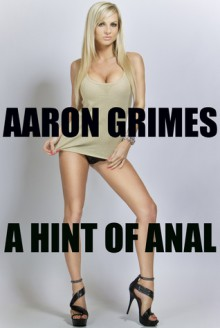 A Hint of Anal - [04 March 2013] - Aaron Grimes