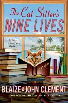 The Cat Sitter's Nine Lives: A Mystery - Blaize Clement,John Clement