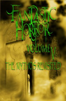 Mythos Revisited (Fantastic Horror) - Aaron French, Dave Fragments, Patricia Correll, Chris Stevens, Lawrence Buentello Buentello, Richard Eline, Eric Styles, George Pastore, Philip Roberts, James Powell
