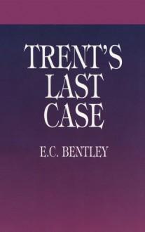 Trent's Last Case (Dover Mystery Classics) - E. C. Bentley