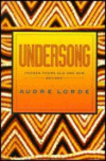Undersong: Chosen Poems Old and New - Audre Lorde
