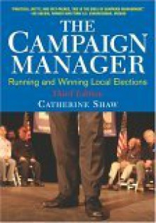 The Campaign Manager: Running And Winning Local Elections - Catherine M. Shaw