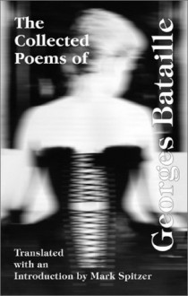 The Collected Poems of Georges Bataille - Georges Bataille, Mark Spitzer