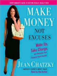 Make Money, Not Excuses: Wake Up, Take Charge, and Overcome Your Financial Fears Forever (Audio) - Jean Chatzky, Susan Denaker