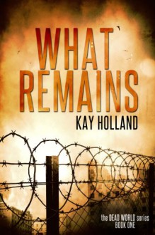 What Remains (Dead World) - Kay Holland