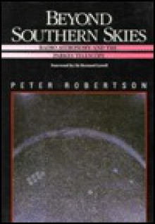 Beyond Southern Skies: Radio Astronomy and the Parkes Telescope - Peter Robertson