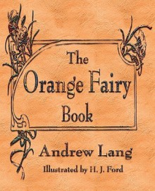 The Orange Fairy Book - Andrew Lang, J. Ford H. J. Ford