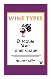 Wine Types - Discover Your Inner Grape - Maureen Kelly