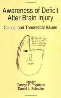 Awareness of Deficit after Brain Injury: Clinical and Theoretical Issues - George P. Prigatano, Daniel L. Schacter