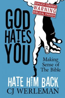 God Hates You, Hate Him Back: Making Sense of The Bible (Revised International Edition) - C.J. Werleman