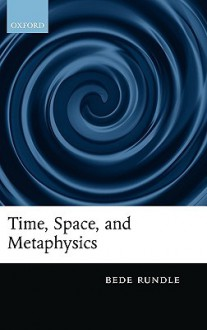 Time, Space, and Metaphysics - Bede Rundle