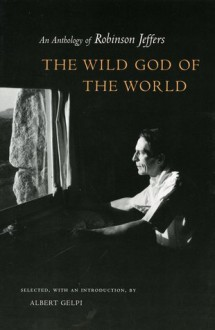 The Wild God of the World: An Anthology of Robinson Jeffers - Robinson Jeffers, Albert Gelpi