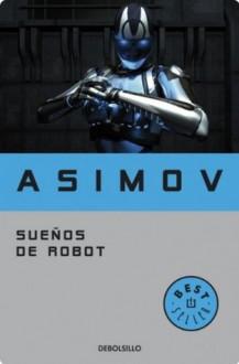 Sueños de robot (Spanish Edition) - Isaac Asimov