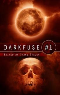 DarkFuse #1 - Shane Ryan Staley