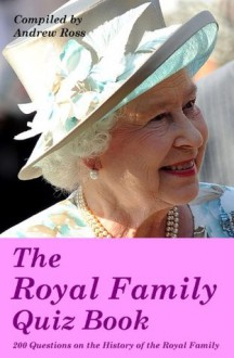 The Royal Family Quiz Book - Andrew Ross