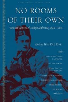 No Rooms of Their Own: Women Writers of Early California - Ida Rae Egli