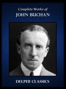 Complete Fictional Works of John Buchan - Delphi Classics - John Buchan