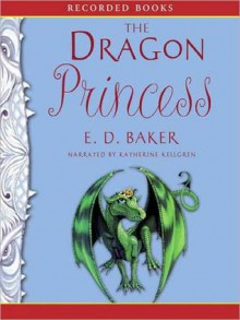 The Dragon Princess: Tales of the Frog Princess Series, Book 6 (MP3 Book) - E.D. Baker, Katherine Kellgren