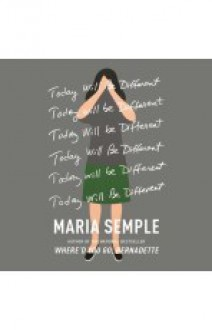 Today Will Be Different - Maria Semple,Kathleen Wilhoite
