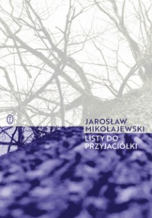 Listy do przyjaciółki - Jarosław Mikołajewski