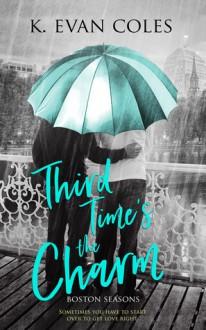 Third Time's the Charm (Boston Seasons #1) - K. Evan Coles