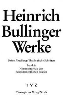 Heinrich Bullinger. Werke. Abt. 3 Theologische Schriften. Bd. 6: Kommentar Zu Den Neutestamentlichen Briefen / ROM - 1kor - 2kor - Luca Baschera