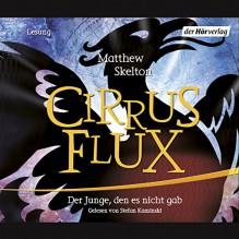 Cirrus Flux. Der Junge, den es nicht gab - Matthew Skelton, Stefan Kaminski, Der Hörverlag