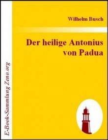 Der heilige Antonius von Padua (German Edition) - Wilhelm Busch