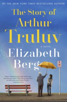 The Story of Arthur Truluv: A Novel - Elizabeth Berg