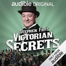 Stephen Fry's Victorian Secrets - John Woolf,Nick Baker,Stephen Fry