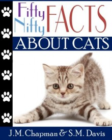 Fifty Nifty Facts about Cats (Volume 1) - J. R. Tony, Chapman, Stephen N., Clive, Lloyd M. Arnold,S.M. Davis