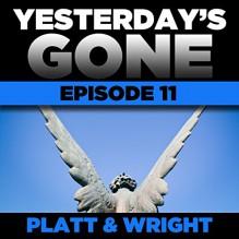 Yesterday's Gone: Episode 11 (Unabridged) - Sean Platt, David Wright, Ray Chase, R. C. Bray, Brian Holsopple, Chris Patton, Maxwell Glick, Tamara Marston