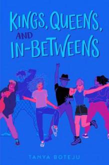 Kings, Queens, and In-Betweens - Tanya Boteju