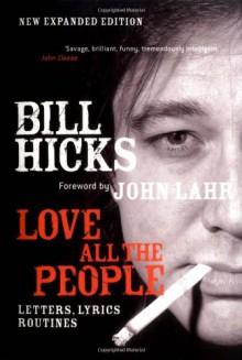 Love All the People: Letters, Lyrics, Routines - Bill Hicks,John Lahr