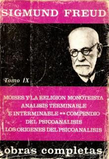 Obras completas 9 1934-39: Moisés y la religión monoteísta/Análisis terminable e interminable/Compendio del psicoanálisis/Los orígenes del psicoanálisis - Sigmund Freud