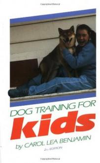 Dog Training for Kids (Howell reference books) - Carol Lea Benjamin