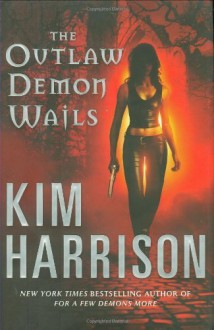 The Outlaw Demon Wails (The Hollows, Book 6) by Harrison, Kim (2008) Hardcover - Kim Harrison
