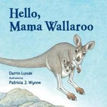 Hello, Mama Wallaroo - Darrin Lunde, Patricia J. Wynne