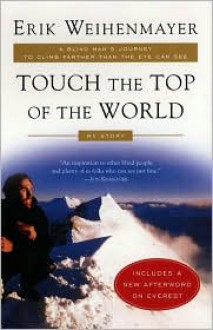 Touch the Top of the World: A Blind Man's Journey to Climb Farther than the Eye Can See: My Story - Erik Weihenmayer